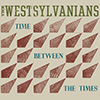 The Westsylvanians | Time Between The Times